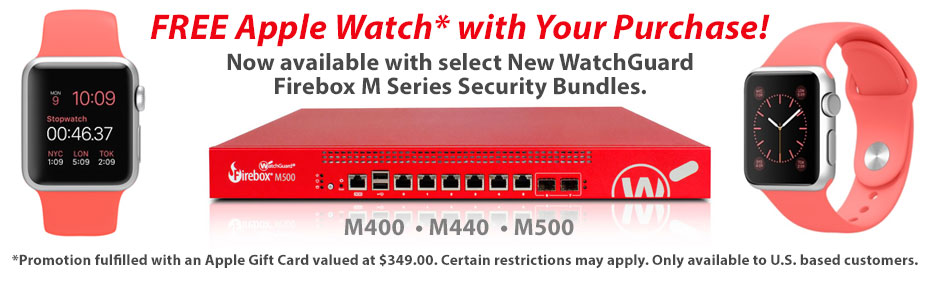 Purchase select new Full Security Firebox M Series bundles and receive a Free Apple Watch!